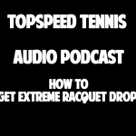 How to Get Extreme Racquet Drop