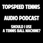 Should I Use a Tennis Ball Machine